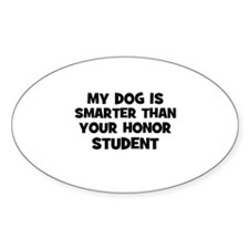 my dog is smarter than your h Oval Decal