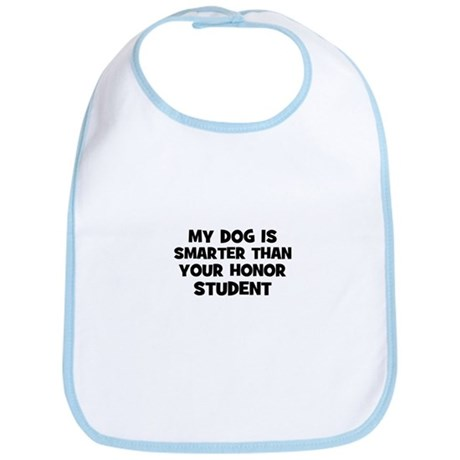 my dog is smarter than your h Bib