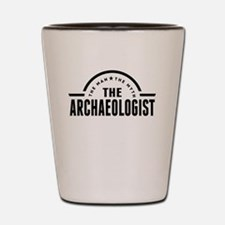 The Man The Myth The Archaeologist Shot Glass