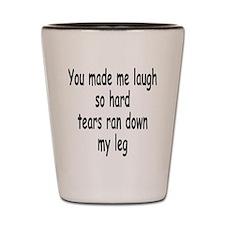 Laugh So Hard 1 Shot Glass