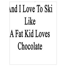 My Daughter And I Love To Ski Like A Fat Kid Loves Poster