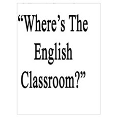 """You Had Me At """"Where's The English Classroom?"""" Poster"""
