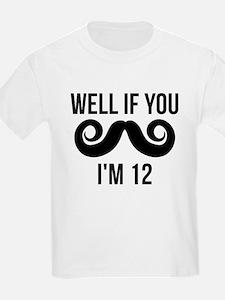 Well If You Mustache Im 12 T-Shirt