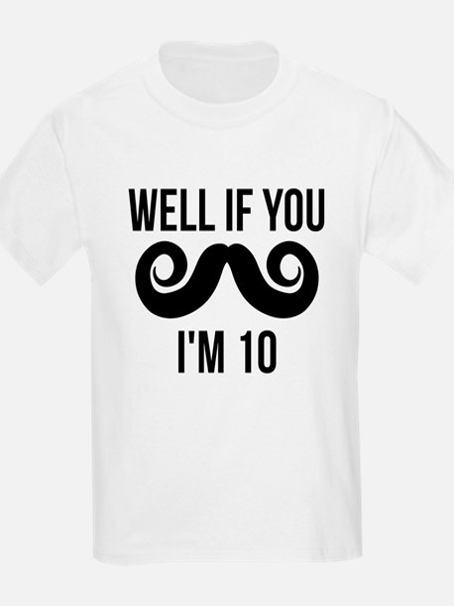 Well If You Mustache Im 10 T-Shirt