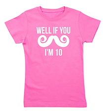 Well If You Mustache Im 10 Girl's Tee