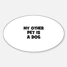 my other pet is a dog Oval Decal