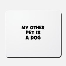 my other pet is a dog Mousepad