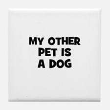 my other pet is a dog Tile Coaster