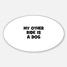 my other ride is a dog Oval Decal