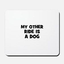 my other ride is a dog Mousepad
