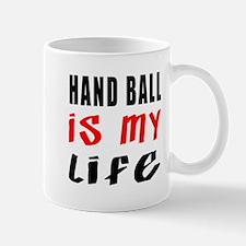 Hand Ball Is My Life Mug