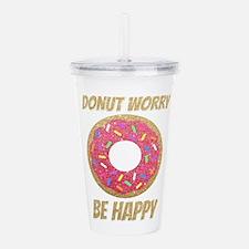Donut Worry Be Happy Acrylic Double-wall Tumbler