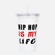 Hip Hop Is My Life Acrylic Double-wall Tumbler