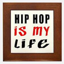 Hip Hop Is My Life Framed Tile