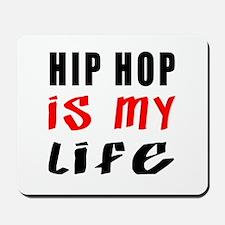 Hip Hop Is My Life Mousepad