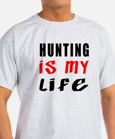 Hunting Is My Life T-Shirt