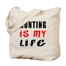 Hunting Is My Life Tote Bag