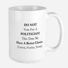 DO NOT VOTE FOR A POLITICIAN.  THIS TIM Large Mug