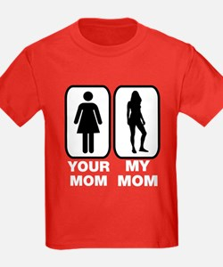 Your mom my mom T