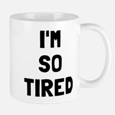 I'm so tired I'm not tired Mug