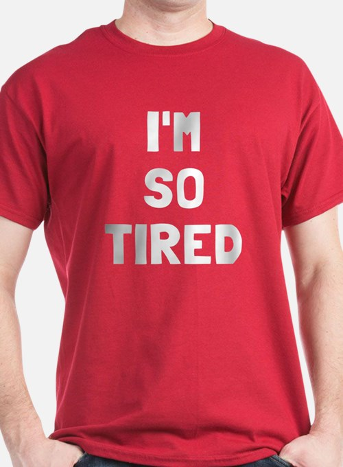But Im So Tired T Shirts Cafepress