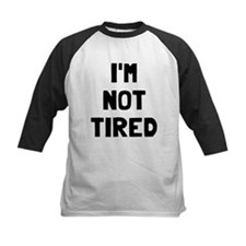 I'm so tired I'm not tired Tee