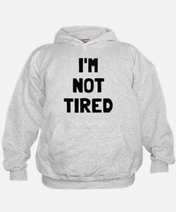I'm so tired I'm not tired Hoodie