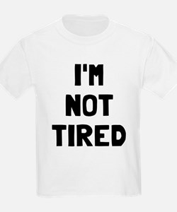 I'm so tired I'm not tired T-Shirt