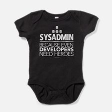 Developers Need Heroes Sysadmin Baby Bodysuit