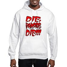 Die, Vampire, Die!!! Hoodie Sweatshirt