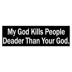 My God Kills People Deader bumper sticker