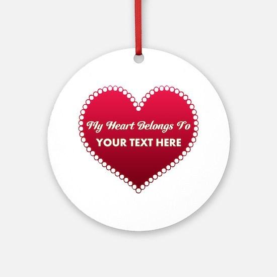 Custom Heart Belongs To Round Ornament