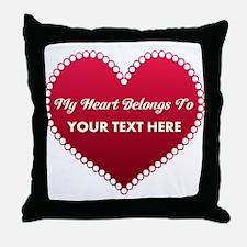 Custom Heart Belongs To Throw Pillow