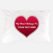 Custom Heart Belongs To Pillow Case