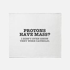 PROTONS HAVE MASS?? - CATHOLIC Throw Blanket