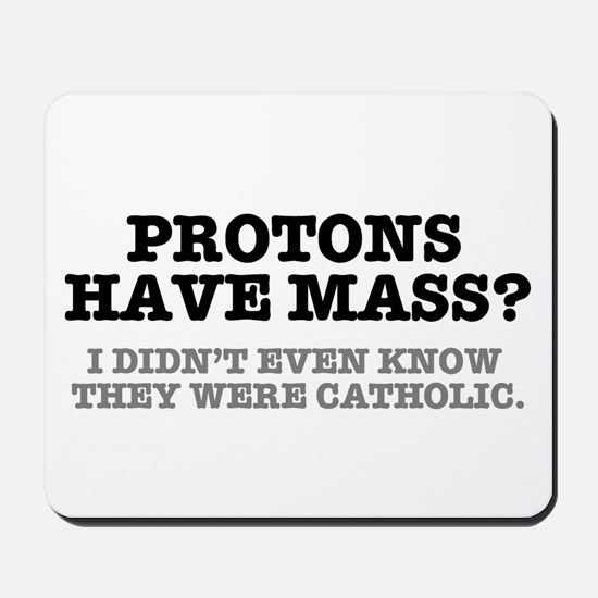 PROTONS HAVE MASS?? - CATHOLIC Mousepad