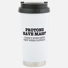 PROTONS HAVE MASS?? - C Stainless Steel Travel Mug
