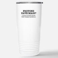 PROTONS HAVE MASS?? - C Travel Mug