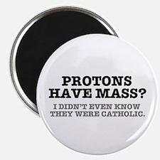 PROTONS HAVE MASS?? - CATHOLIC Magnets