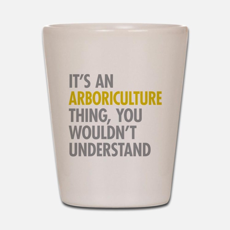 Arboriculture Thing Shot Glass
