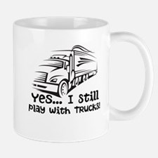 Yes I Still Play With Trucks Mugs