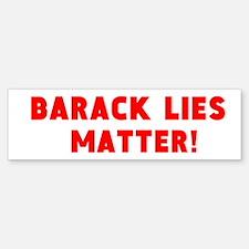 Barack Lies Matter! (bumper) Bumper Bumper Bumper Sticker