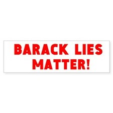 Barack Lies Matter! (bumper) Bumper Car Sticker