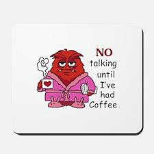 NO TALKING UNTIL COFFEE Mousepad