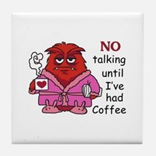 NO TALKING UNTIL COFFEE Tile Coaster