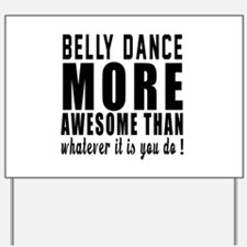 Belly dance more awesome designs Yard Sign