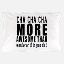 Cha cha cha more awesome designs Pillow Case