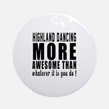 Highland dancing more awesome desig Round Ornament