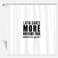 Latin more awesome designs Shower Curtain