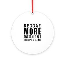 Reggae more awesome designs Round Ornament